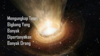 Mengungkap Teori Bigbang Yang Banyak Dipertanyakan Banyak Orang