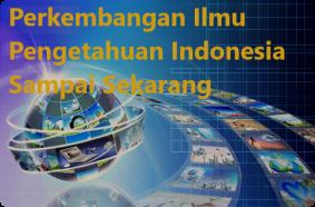 Perkembangan Ilmu Pengetahuan Indonesia Sampai Sekarang